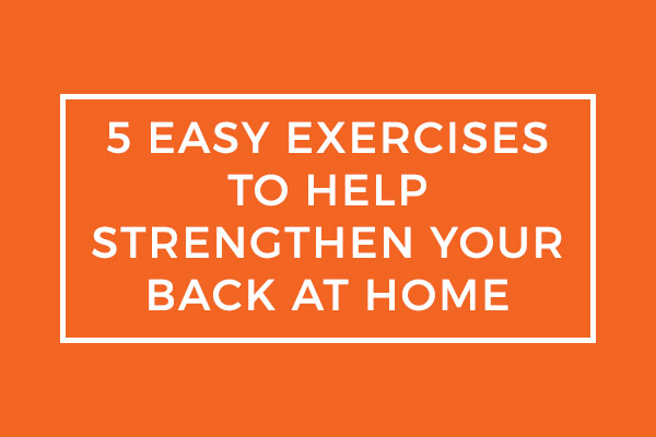 5 EASY Exercises to Help Strengthen Your Back At Home